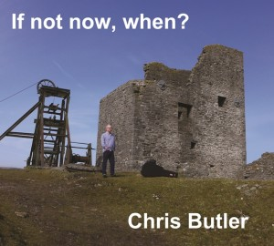 Chris Butler - If Not Now, When?